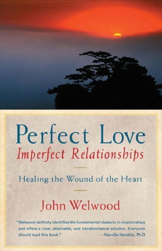 Perfect Love, Imperfect Relationships: Healing the Wound of the Heart by Welwood, John (2005) (2005 Trumpeter)