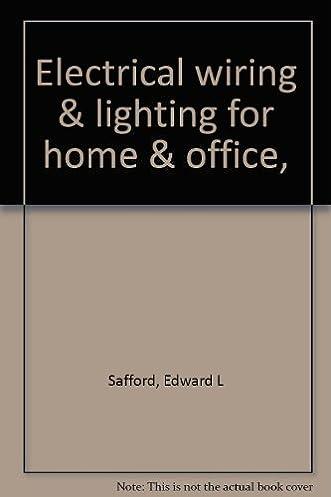 electrical wiring lighting for home office edward l safford rh amazon com Emergency Lighting Wiring Diagram Light Switch Wiring Diagram
