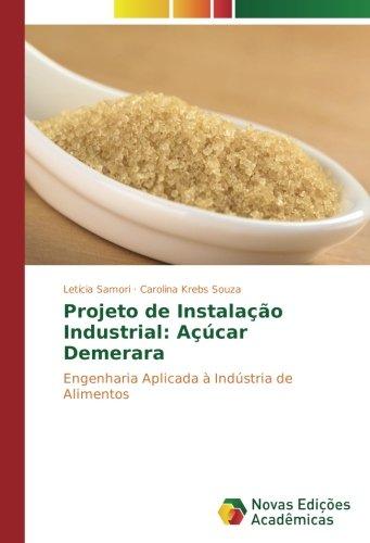 Projeto de Instalação Industrial: Açúcar Demerara: Engenharia Aplicada à Indústria de Alimentos (Portuguese Edition) pdf epub