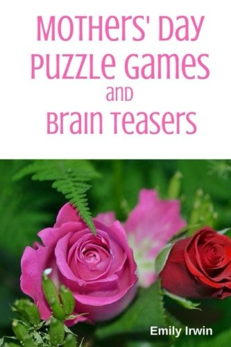 Download Mothers' Day Puzzle Games And Brain Teasers: 30 Mother's Day word puzzles and activities for everyone (Holiday Puzzles for Everyone) (Volume 1) ebook
