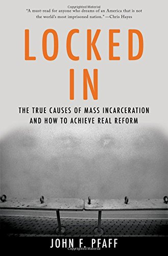 Locked In: The True Causes of Mass Incarceration-and How to Achieve Real Reform