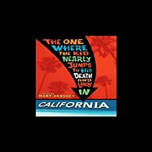 The One Where the Kid Nearly Jumps to His Death and Lands in California Audiobook