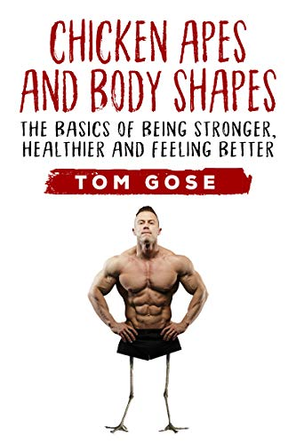 Chicken Apes and Body Shapes: The Basics of Being Stronger, Healthier and Feeling Better
