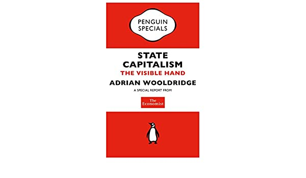 The Economist: State Capitalism: The Visible Hand (Penguin Specials)