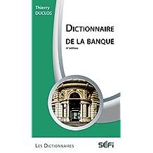 DICTIONNAIRE DE LA BANQUE 6e ed (Les dictionnaires) (French Edition)