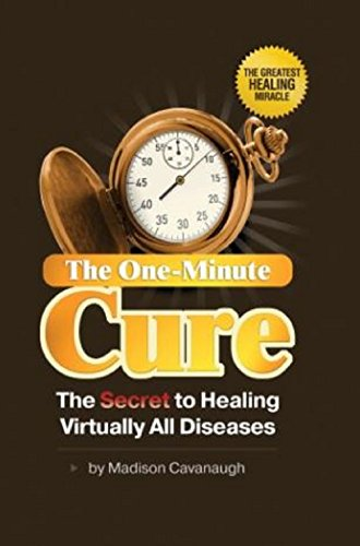 The One-Minute Cure: The Secret to Healing Virtually All Diseases (Healing Garden Organics)