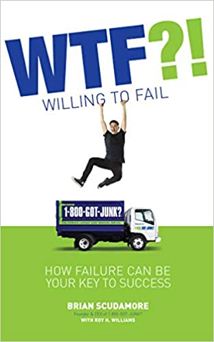 Brian Scudamore & Roy H. Williams – WTF?! (Willing To Fail)