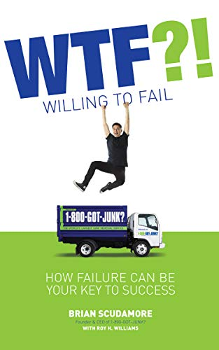 WTF?! (Willing to Fail): How Failure Can Be Your Key to Success