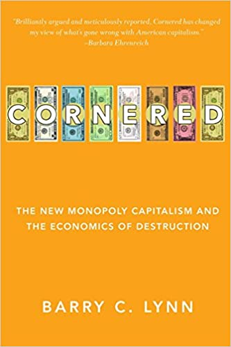 5cb1a0da72c Cornered  The New Monopoly Capitalism and the Economics of Destruction   Barry C. Lynn  9780470928561  Amazon.com  Books