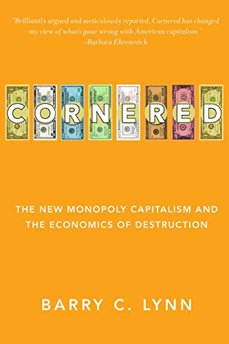 Cornered  The New Monopoly Capitalism And The Economics Of Destruction