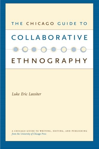 The Chicago Guide to Collaborative Ethnography (Chicago Guides to Writing, Editing, and Publishing)