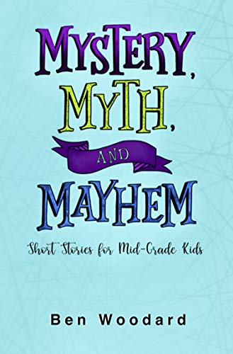 Mystery, Myth, and Mayhem by Ben Woodard
