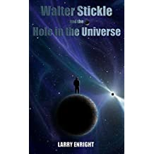Walter Stickle and the Hole in the Universe (The Adventures of Walter Stickle Book 3)