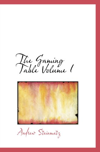 The Gaming Table  Volume I: ITS VOTARIES AND VICTIMS  In all Times and Countri pdf
