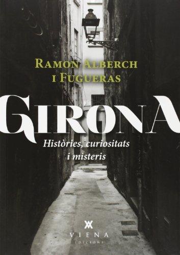 Descargar Libro Girona. Històries, Curiositats I Misteris Ramon Alberch I Fugueras