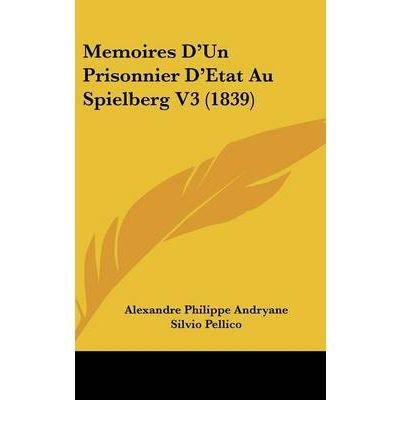 Read Online Memoires D'Un Prisonnier D'Etat Au Spielberg V3 (1839) (Hardback) - Common ebook