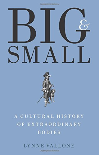 Big and Small: A Cultural History of Extraordinary Bodies