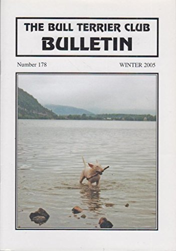 (Number 178, Winter 2005 Issue Of The Bull Terrier Club Bulletin)