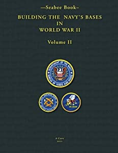 -Seabee Book- Building The Navy's Bases in World War II Volume II from CreateSpace Independent Publishing Platform