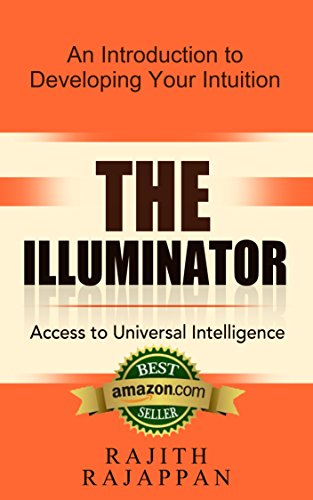 The Illuminator Access to Universal Intelligence: An introduction to developing your intuition