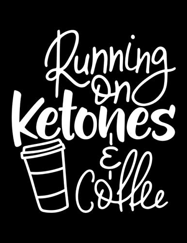 Running On Ketones & Coffee: Blank Recipe Notebook For Women On LCHF Weight Loss Diet