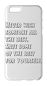 Never wish someone all the best. Save some of the best for Iphone 6 plastic case