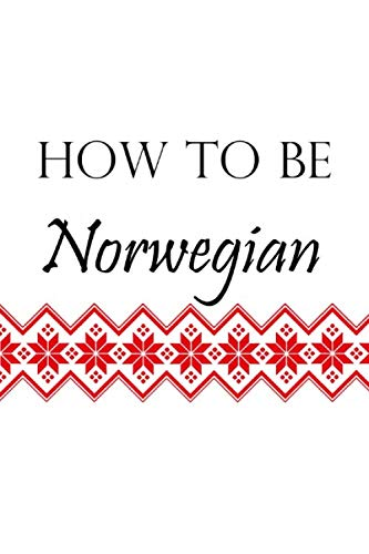 How to be Norwegian: Norway for Beginners by Scandi Books