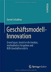 Geschäftsmodell-Innovation: Grundlagen, Bestehende Ansätze, Methodisches Vorgehen und B2B-Geschäftsmodelle (German Edition)