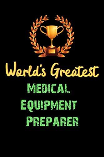 World's Greatest Medical Equipment Preparer – Funny Gifts For Medical Equipment Preparer Notebook And Journal Gift Ideas…