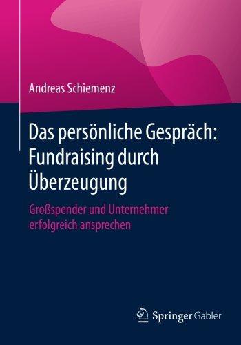 Das persönliche Gespräch: Fundraising durch Überzeugung: Großspender und Unternehmer erfolgreich ansprechen (German Edition) by Springer Gabler