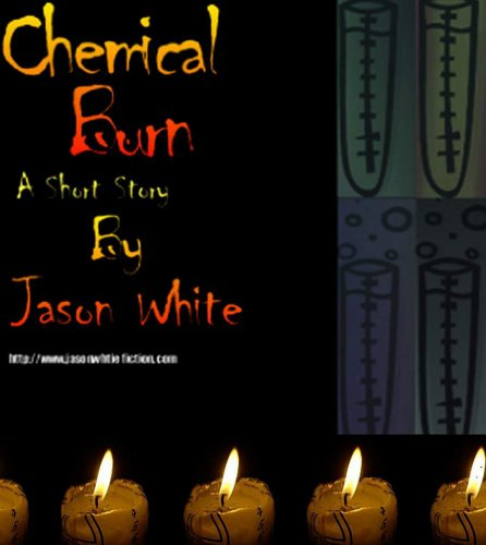 Chemical Burn: A Short Story