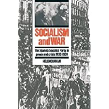 Socialism and War: The Spanish Socialist Party in Power and Crisis, 1936-1939
