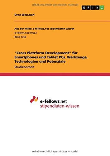 """""""Cross Plattform Development"""" für Smartphones und Tablet PCs. Werkzeuge, Technologien und Potenziale (German Edition) PDF"""