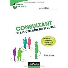 Consultant: Se Lancer, Réussir et Durer 2e Éd.