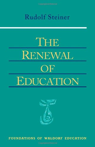 The Renewal of Education: Lectures Delivered in Basel, Switzerland, April 20-May 16, 1920 (Foundations of Waldorf Education, No. 9), Steiner, Rudolf