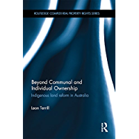 Beyond Communal and Individual Ownership: Indigenous Land Reform in Australia (Routledge Complex Real Property Rights…