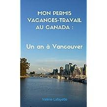 MON PERMIS VACANCES-TRAVAIL AU CANADA : Un an à Vancouver (French Edition)
