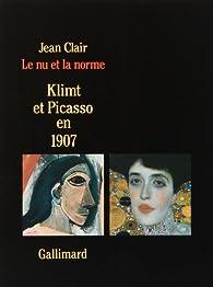 Le Nu et la Norme : Klimt et Picasso en 1907 par Jean Clair
