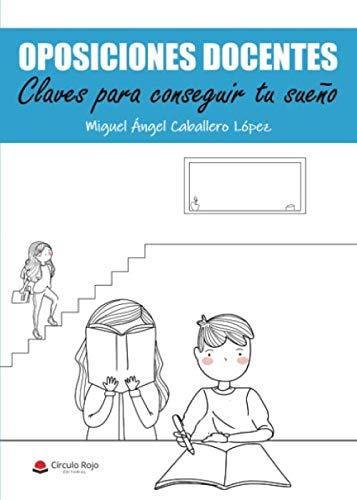 OPOSICIONES DOCENTES. Claves para conseguir tu sueño por Miguel Ángel Caballero