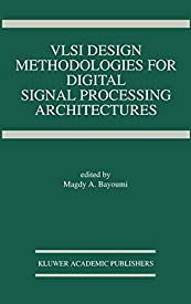 VLSI Design Methodologies for Digital Signal Processing Architectures (The Springer International Series in Engineering and Computer Science)