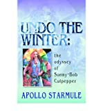 { [ UNDO THE WINTER: THE ODYSSEY OF SONNY-BOB CULPEPPER [ UNDO THE WINTER: THE ODYSSEY OF SONNY-BOB CULPEPPER ] BY STARMULE, APOLLO ( AUTHOR )AUG-01-2006 PAPERBACK ] } Starmule, Apollo ( AUTHOR ) Aug-03-2006 Paperback