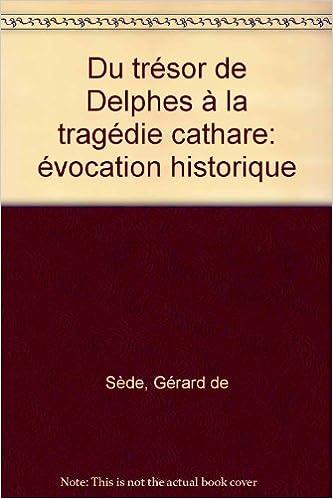 Livres gratuits en ligne Du trésor de Delphes à la tragédie cathare pdf ebook
