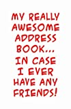 My Really Awesome Address Book... in Case I Ever Have Any Friends!, Trikk Media, 1481017233
