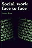 Social Work Face to Face, Rees, Stuart, 0231047649