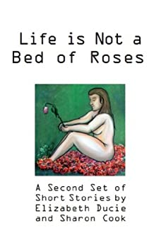 Life is Not a Bed of Roses: a second set of short stories ('Life is Not' anthologies Book 2) by [Ducie, Elizabeth, Sharon Cook]