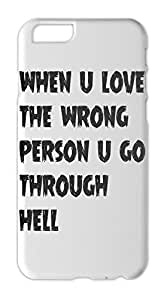 when u love the wrong person u go through hell Iphone 6 plastic case