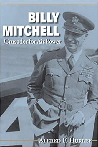 brand new 37008 c69b0 Billy Mitchell  Crusader for Air Power (Midland Books  No. 180)  Alfred F.  Hurley  9780253201805  Amazon.com  Books