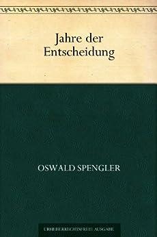 Jahre der Entscheidung (German Edition) by [Spengler, Oswald]
