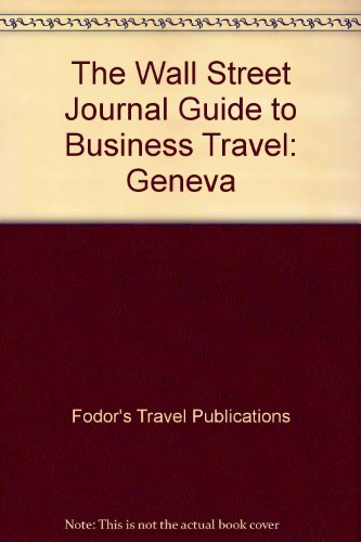 (The Wall Street Journal Guide to Business Travel: Geneva)
