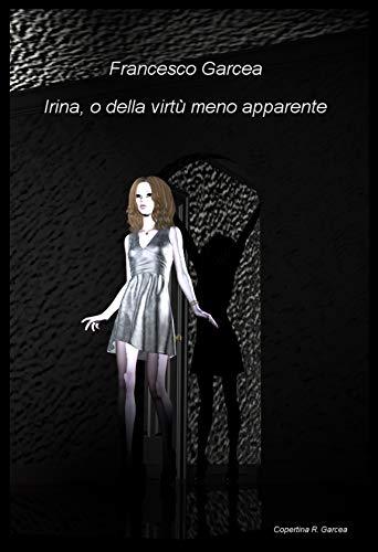 Irina, o della virtù meno apparente: Un racconto Horror o noir? (Racconti di Fantascienza Vol. 3) (Italian Edition)